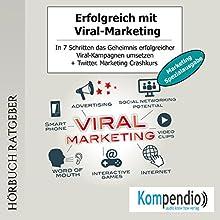 Erfolgreich mit Viral-Marketing: In 7 Schritten das Geheimnis erfolgreicher Viral-Kampagnen umsetzen Hörbuch von Alessandro Dallmann Gesprochen von: Michael Freio Haas
