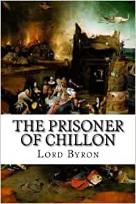 The Prisoner of Chillon Lord Byron, Ernest Hartley Coleridge 9781515144342 Amazon  Books