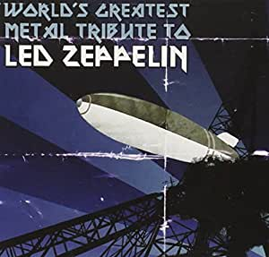 World's Greatest Metal Trib to Led Zeppelin