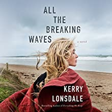 All the Breaking Waves: A Novel Audiobook by Kerry Lonsdale Narrated by Dara Rosenberg