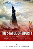 The Statue of Liberty: The History and Legacy of America s Most Famous Statue