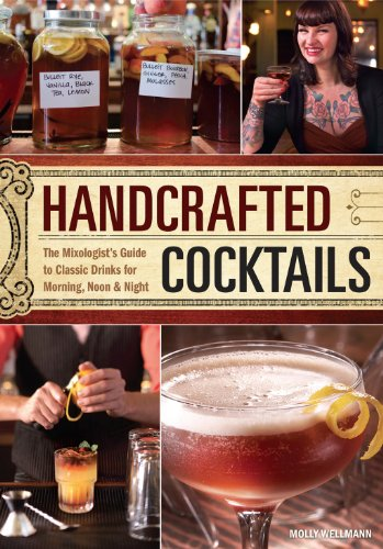 Handcrafted Cocktails: The Mixologist's Guide to Classic Drinks for Morning, Noon & Night by Molly Wellmann
