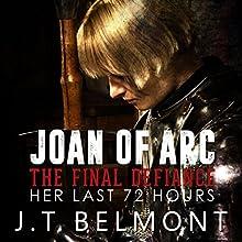 Joan of Arc: The Final Defiance: Her Last 72 Hours   Livre audio Auteur(s) : J.T. Belmont Narrateur(s) : Yael Eylat-Tanaka