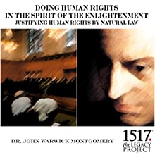 Doing Human Rights in the Spirit of the Enlightenment; Justifying Human Rights by Natural Law Lecture by John Warwick Montgomery Narrated by John Warwick Montgomery