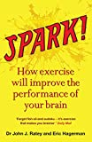Spark!: How exercise will improve the performance of your brain (English Edition)