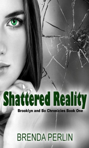 Shattered Reality (Brooklyn and Bo Chronicles) by Brenda Perlin