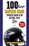 img - for 100 Things Ravens Fans Should Know & Do Before They Die (100 Things... Fans Should Know & Do Before They Die) book / textbook / text book
