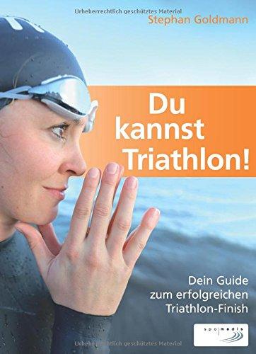 Du kannst Triathlon! Der Guide zum erfolgreichen