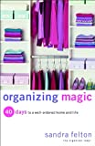 Organizing Magic: 40 Days to a Well-Ordered Home and Life (0800730992) by Felton, Sandra