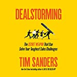 Dealstorming: The Secret Weapon That Can Solve Your Toughest Sales Challenges | Tim Sanders