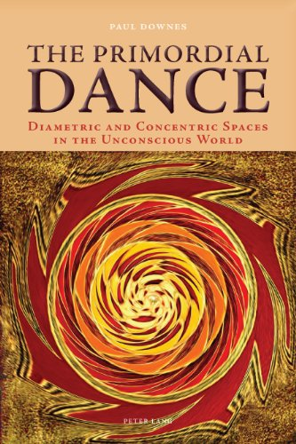 The Primordial Dance: Diametric and Concentric Spaces in the Unconscious World PDF