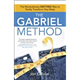 The Gabriel Method: The Revolutionary DIET-FREE Way to Totally Transform Your Body ~ Jon Gabriel