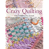 Crazy Quilting - The Complete Guide ~ J. Marsha Michler