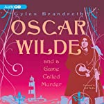 Oscar Wilde and a Game Called Murder: Oscar Wilde Mysteries, Book 2 (       UNABRIDGED) by Gyles Brandreth Narrated by Bill Wallis