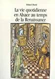 La vie quotidienne en Alsace au temps de la Renaissance (French Edition) (2853690326) by Roland Oberle