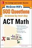 500 ACT Math Questions to Know by Test Day (Mcgraw-Hill's 500 Questions)