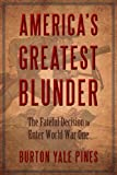 img - for America's Greatest Blunder: The Fateful Decision to Enter World War One book / textbook / text book