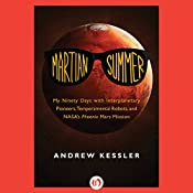Martian Summer: My Ninety Days with Interplanetary Pioneers, Tempermental Robots, and NASA's Phoenix Mars Mission | [Andrew Kessler]