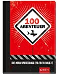 100 Abenteuer, die man unbedingt erle...