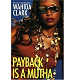 PAYBACK IS A MUTHA [Payback Is a Mutha ] BY Clark, Wahida(Author)Paperback 01-Apr-2006