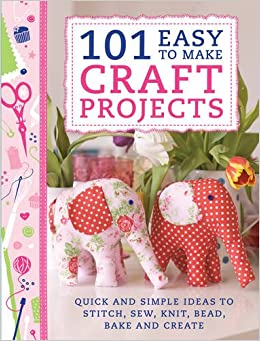 101 Easy to Make Craft Projects: Quick & Simple Projects to Stitch