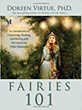 Fairies 101: An Inroduction to Connecting, Working, and Healing with the Fairies and Other Elementals (1401907601) by Virtue, Doreen