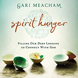 Spirit Hunger: Filling Our Deep Longing to Connect with God | [Gari Meacham]