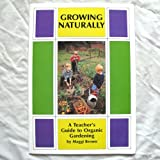 Growing Naturally: Teacher's Guide to Organic Gardening