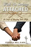 img - for With No Strings Attached: 28 Days of Blessing Your Wife book / textbook / text book