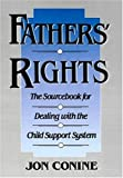 Fathers' Rights: The Sourcebook for Dealing with the Child Support System