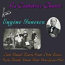 La Cantatrice Chauve Performance Auteur(s) : Eugène Ionesco Narrateur(s) : Claude Mansard, Paulette Frantz, Odette Barrois, Nicolas Bataille, Simone Mozet, Henri-Jacques Huet