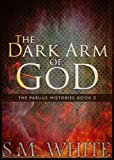 The Dark Arm of God (The Paruus Histories Series Book 2)