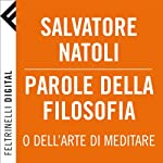 Parole della filosofia [Words of Philosophy]: o dell'arte di meditare | Salvatore Natoli