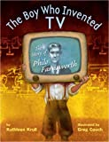 The Boy Who Invented TV: The Story of Philo Farnsworth (0375845615) by Krull, Kathleen
