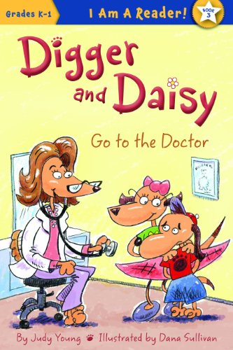 Digger and Daisy Go to the Doctor (I AM A READER!: Digger and Daisy)