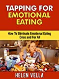 Tapping for Emotional Eating: How To Eliminate Emotional Eating Once and For All (Tapping Guidebooks)