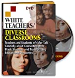 White Teachers / Diverse Classrooms: Teachers and Students of Color Talk Candidly about Connecting with Black Students and Transforming Educational ... / Diverse Classrooms Companion Products)