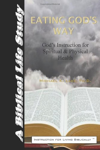 Eating God'S Way: God'S Instruction For Spiritual And Physical Health