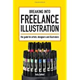 Breaking into Freelance Illustration: A Guide for Artists, Designers and Illustratorsby Holly DeWolf
