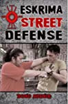 Eskrima Street Defense: Practical Tec...