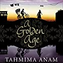 A Golden Age Audiobook by Tahmima Anam Narrated by Tania Rodrigues