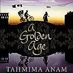 A Golden Age | Tahmima Anam