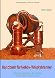 Handbuch fr Hobby-Whiskybrenner: Whisky brennen als Hobby