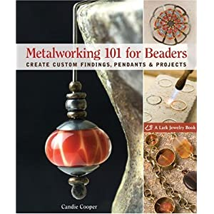 Metalworking 101 for Beaders: Create Custom Findings, Pendants & Projects (Lark Jewelry Books)