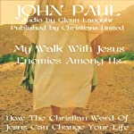 Enemies Among Us: My Walk With Jesus |  Christians United,John Paul