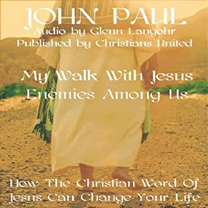 Enemies Among Us: My Walk With Jesus | [Christians United, John Paul]