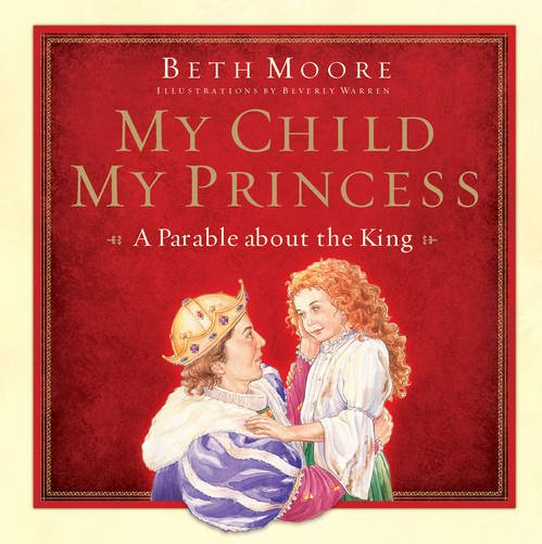My Child, My Princess: A Parable About the King, by Beth Moore