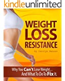 Weight Loss Resistance - Why You Can't Lose Weight And What You Can Do To Fix It