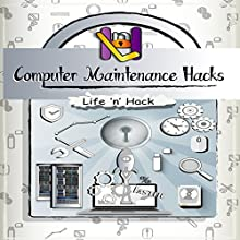 Computer Maintenance Hacks: 15 Simple Practical Hacks to Optimize, Speed Up and Make Computer Faster Audiobook by  Life 'n' Hack Narrated by  Life 'n' Hack