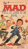 The Mad Tell It Like It Is Book (0446357642) by MAD MAGAZINE, EDITORS OF